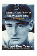 What Do You Think of Ted Williams Now? by Richard Ben Cramer: Book Cover