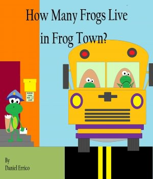 How Many Frogs Live in Frog Town? (PLUS Surprise eBook!) Daniel Errico