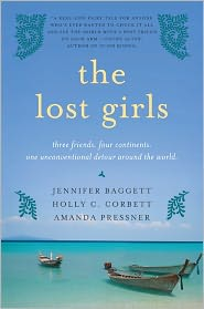 The Lost Girls: Three Friends. Four Continents. One Unconventional Detour Around the World by Jennifer Baggett: Book Cover