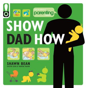 Free download ebook textbook Show Dad How (Parenting Magazine): The Brand-New Dad's Guide to Baby's First Year