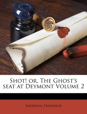 Shot! or, The Ghost's seat at Deymont Volume 2 Sheridan Frederick