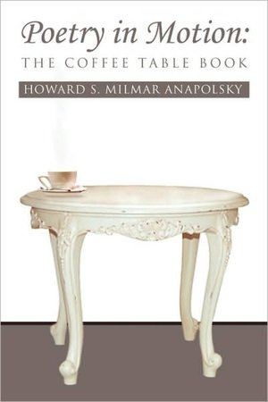 BARNES & NOBLE | Poetry in Motion: The Coffee Table Book by Howard S. Milmar Anapolsky, Xlibris Corporation | Paperback :  home accent