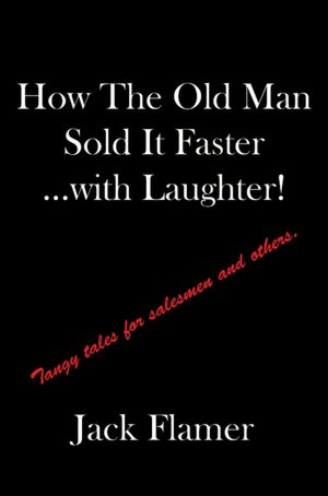 How the Old Man Sold It Faster with Laughter! Tangy tales for salesman and Others cover