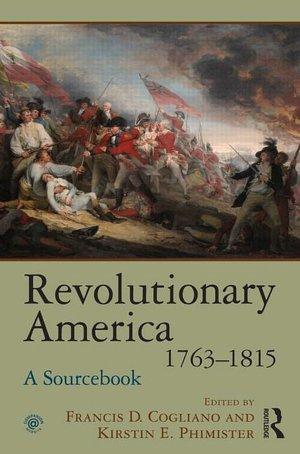 Revolutionary America, 1763-1815: A Sourcebook