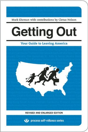 Getting Out: Your Guide to Leaving America (Updated and Expanded Edition)