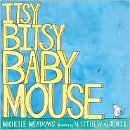 Itsy-Bitsy Baby Mouse by Michelle Meadows: Book Cover