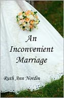 An Inconvenient Marriage by Ruth Ann Nordin: NOOK Book Cover
