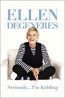 Seriously...I'm Kidding by Ellen DeGeneres: Book Cover