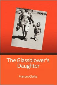 The Glassblower's Daughter by Frances Clarke: Book Cover