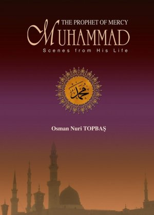 The Prophet of Mercy Muhammad Scenes From His Life