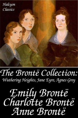 The Brontë Collection: Includes Jane Eyre, The Professor, Shirley, Villette, Wuthering Heights, Agnes Grey, Tenant Of Wildfell Hall, Cottage Poems And More.  (Mobi Classics)