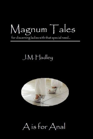Magnum Tales ~ A is for AnalJ.M. Hadley