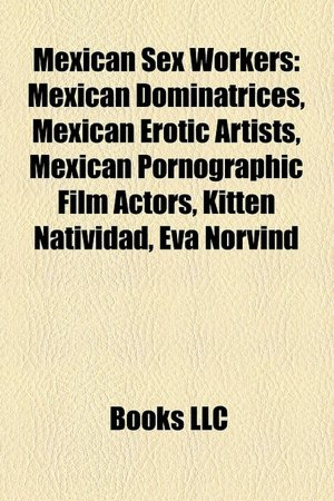 Mexican Sex Workers: Mexican Dominatrices, Mexican Erotic Artists, Mexican ...