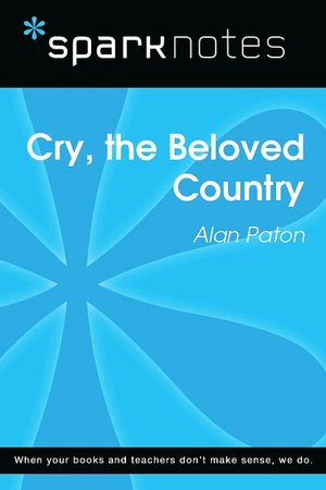 Ebook free online downloads Cry, the Beloved Country PDB CHM ePub (English literature) by SparkNotes, Alan Paton