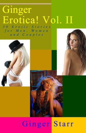 Ginger Erotica! Vol. II: 30 Erotic Stories for Men, Women and Couples