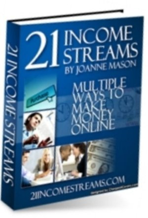 21 Income Streams : Multiple Ways To Make Money Online