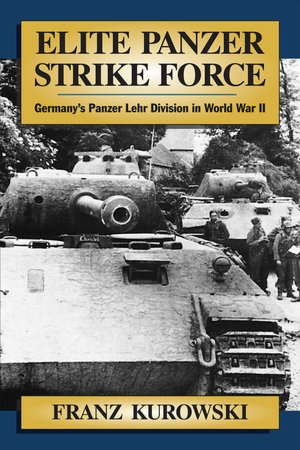 Ebook txt file download Elite Panzer Strike Force: Germany's Panzer Lehr Divsion in World War II  in English by Franz Kurowski