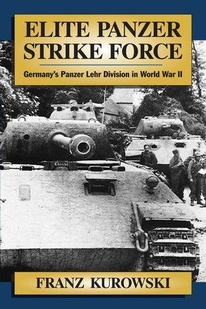 Elite Panzer Strike Force: Germany's Panzer Lehr Divsion in World War II