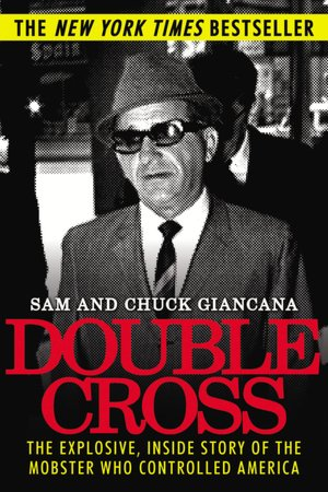 Double Cross: The Explosive, Inside Story of the Mobster Who Controlled America
