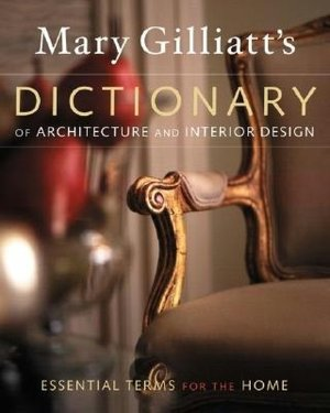 Mary Gilliat's Dictionary of Architecture Furniture and Interior Design cover