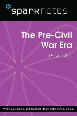 The Pre-Civil War Era (1815-1850) (SparkNotes History Note)