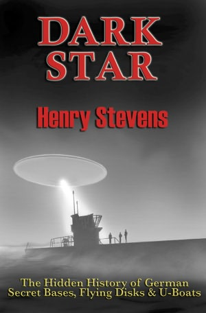 Dark Star: The Hidden History of German Secret Bases, Flying Disks & U-Boats