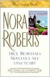 Nora Roberts: Three Complete Novels: True Betrayals / Montana Sky / Sanctuary