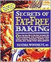 Secrets of Fat-Free Baking: Over 130 Low-Fat and Fat-Free Recipes for Scrumptious and Simple-to-Make Cakes, Cookies, Brownies, Muffins, Pies, Breads, Plus Many Other Tasty Goodies