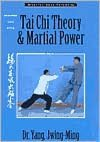Tai Chi Theory and Martial Power: Advanced Yang Style Tai Chi Chuan