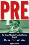 Pre: The Story of America's Greatest Running Legend Steve Prefontaine