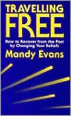 E book download forum Travelling Free: How to Recover from the past by Changing Your Beliefs by Mandy Evans