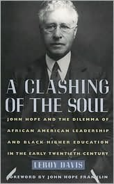 A Clashing of the Soul: John Hope and the Dilemma of African American Leadership and Black Higher Education in the Early Twentieth Century Leroy Davis and John Hope Franklin