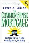 The Common Sense Mortgage  How to Cut the Cost of Home Ownership by $50000 or More cover