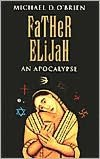 Online books for free no download Father Elijah: An Apocalypse by Michael D. O'Brien, Michael O'Brien (English literature)  9780898706901