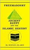 Freemasonry : Ancient Egypt and the Islamic Destiny