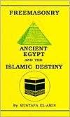 Freemasonry : Ancient Egypt and the Islamic Destiny