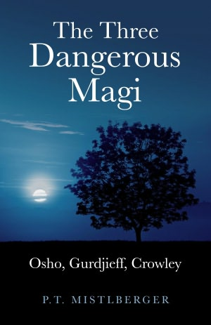 Three Dangerous Magi, The: Osho, Gurdjieff, Crowley