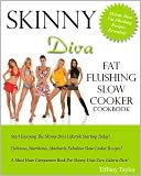 Skinny Diva Fat Flushing Slow Cooker Cookbook