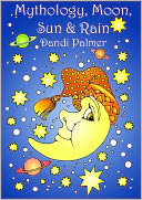 Mythology, Moon, Sun and Rain by Dandi Palmer: NOOK Book Cover
