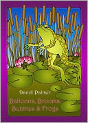 Balloons, Brooms, Bubbles and Frogs by Dandi Palmer: NOOK Book Cover