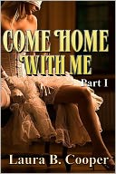 Come Home With Me, Part 1 (Erotica / Gang Bang / Bisexual / Couple Play / Food Play) by Laura Cooper: NOOK Book Cover