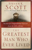Greatest Man Who Ever Lived by Steven K. Scott: NOOK Book Cover