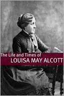 download The Life and Times of Louisa May Alcott book