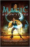 Magic Below Stairs by Caroline Stevermer: NOOK Book Cover