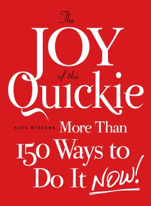 Free ebooks no download The Joy of the Quickie: More Than 150 Ways to Do It Now! CHM MOBI