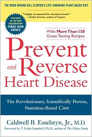 Prevent and Reverse Heart Disease: The Revolutionary, Scientifically Proven, Nutrition-Based Cure - by Caldwell B. Esselstyn