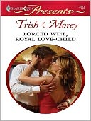 Forced Wife, Royal Love-Child by Trish Morey: NOOK Book Cover