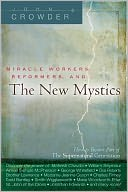 download Miracle Workers, Reformers, and the New Mystics : How to Become Part of the Supernatural Generation book