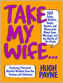 download Take My Wife : 523 Jokes, Riddles, Quips, Quotes, and Wisecracks About Love, Marriage, and the Battle of the Sexes book