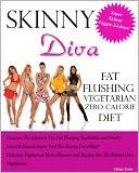 Skinny Diva Fat Flushing Vegetarian Zero Calorie Diet